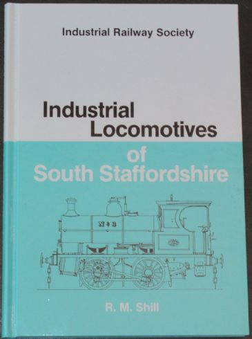 Industrial Locomotives of South Staffordshire, by R.M. Shill